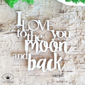 Tekturka napis- I LOVE YOU TO THE MOON AND BACK