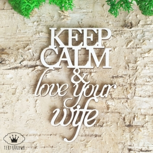 Tekturka napis- KEEP CALM AND LOVE YOUR WIFE